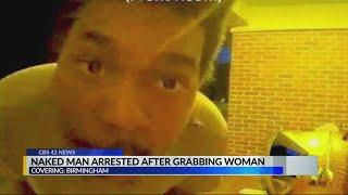 Naked man arrested after grabbing woman
