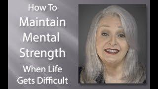 How To Maintain Mental Strength When Life Get's Difficult