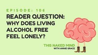 EP 106:  Reader's Question - Why does living alcohol-free feel lonely?