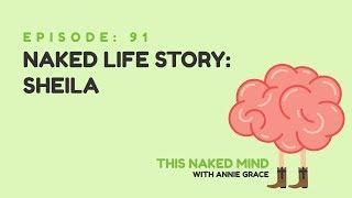 EP 91: Naked Life Story: Sheila