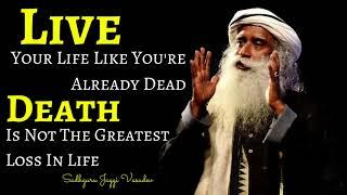 Sadhguru meditation - Live Your Life Like You're Already Dead, Death Is'nt The Greatest Loss In Life