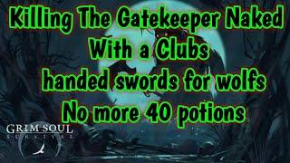 Grim Soul Dark Fantasy : #72????Killing The Gatekeeper Naked with clubs & no more 40 Healing????