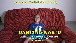 DANCING NAKED (Family The Honest Comedy) (Episode 81)