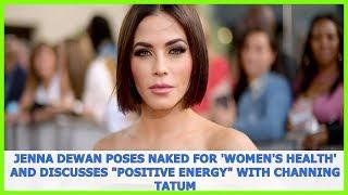 "Celebrity | Jenna Dewan Poses Naked for 'Women's Health' and Discusses ""Positive Energy"" with Chann"