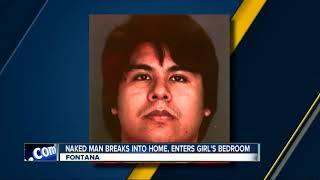 Naked man breaks into home, enters girl's bedroom