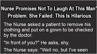 Nurse Promises Not To Laugh At This Man's Problem. She Failed. This Is Hilarious