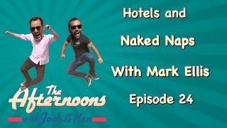 Naked Naps and Hotel Check Ins - The Afternoons With Josh & Ken and Mark Ellis