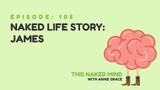 EP 105:  Naked Life Story: James