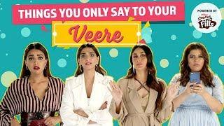 Things you say to your Veere | Ft: Kareena Kapoor, Sonam Kapoor, Swara Bhasker | Veere Di Wedding