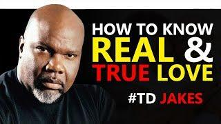 TD JAKES  ► HOW TO KNOW A TRUE AND REAL LOVE