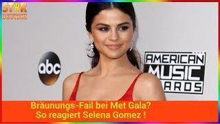 Bräunungs-Fail bei Met Gala? So reagiert Selena Gomez !