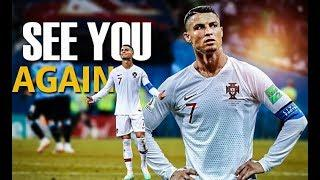 Cristiano Ronaldo Out From World cup 2018 ● See You again ● HD