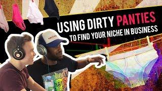 Using Dirty Panties to Find Your Niche in Business