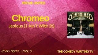 Chromeo   -   Jealous (Ain't With It)  (Lyrics)