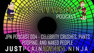 JPN PODCAST 004   CELEBRITY CRUSHES, PANTS POOPING, AND NAKED PEOPLE