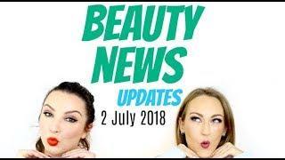 BEAUTY NEWS - 2 July 2018 | Updates