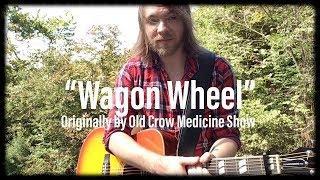 "Old Crow Medicine Show ""Wagon Wheel"" (Justin Harris Cover)"