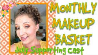 JULY SUPPORTING CAST | Monthly Makeup Basket