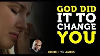 ❣️ TD JAKES  ► GOD DID IT TO CHANGE YOU!