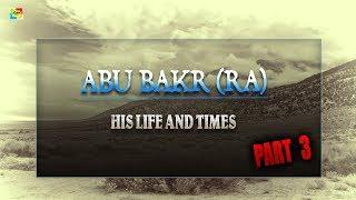 Abu Bakr Al Siddiq [RA] | His Life And Times | Part 3 | Full Lecture [SAHABA SERIES]