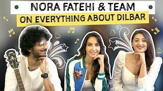 Nora Fatehi & team on everything about Dilbar   Pinkvilla   Bollywood