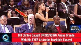 Bill Clinton Caught UNDRESSING Ariana Grande With His EYES At Aretha Franklin's Funeral(VIDEO)!!!