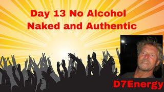 Naked.. Authentic.. day 13 no alcohol