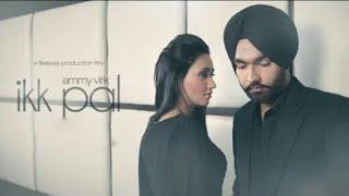 Ikk - Pal | Ammy Virk | Official Video | latest Punjabi Song 2018