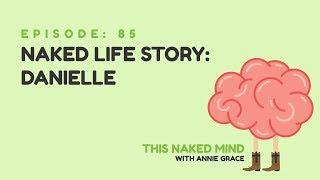 EP 85: Naked Life Story: Danielle