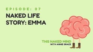 EP 07: Naked Life Story: Emma
