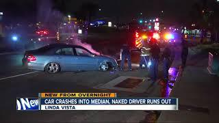 Car crashes into median in Linda Vista and a naked woman runs out