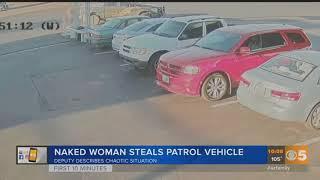 VIDEO: Naked woman steals patrol vehicle